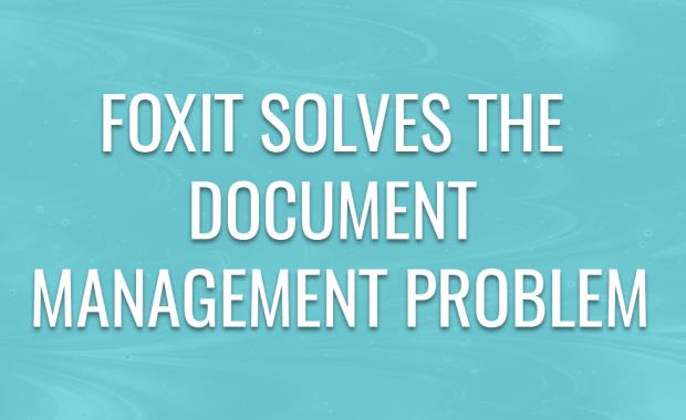 Foxit Software solves the Document Management problem