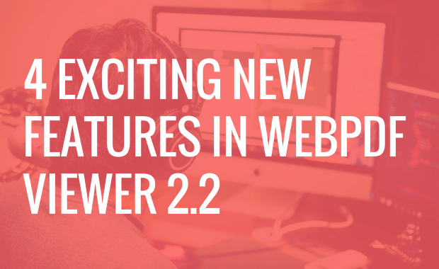 4 Exciting New Features in WebPDF Viewer 2.2