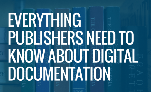 Everything Publishers Need to Know about Digital Documentation