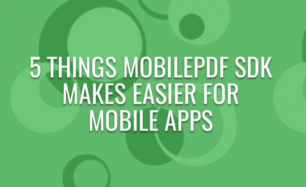 5 Things MobilePDF SDK Makes Easier for Mobile Apps