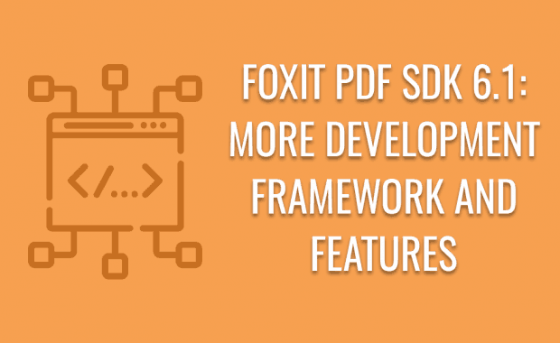 Foxit PDF SDK 6.1: More Development Frameworks and Features