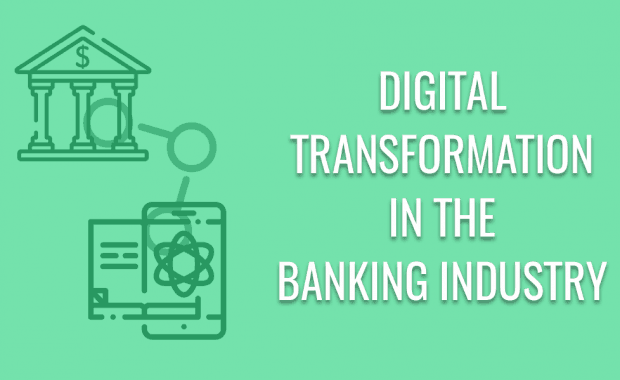 Digital Transformation in the Banking Industry