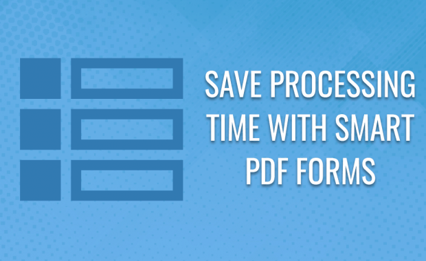 Saving Processing Time with Smart PDF Forms